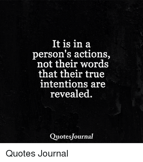 It Is In A Persons Actions Not Their Words That Their True
