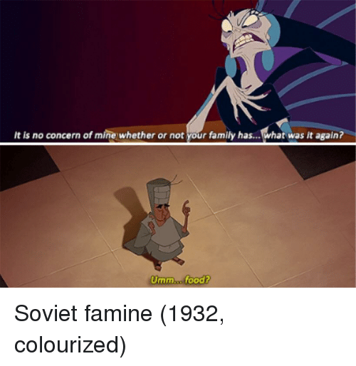 Family, Food, and Soviet: It is no concern of mine whether or not your family has...what was it again?  Umm..n. food? Soviet famine (1932, colourized)