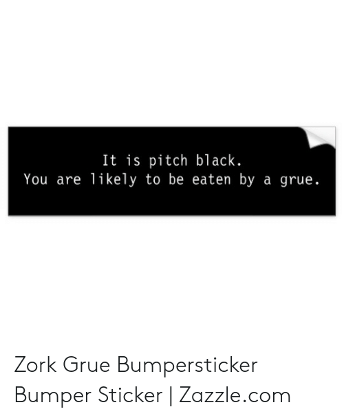It Is Pitch Black You Are Likely to Be Eaten by a Grue Zork