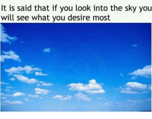 Sky, Will, and You: It is said that if you look into the sky you  will see what you desire most