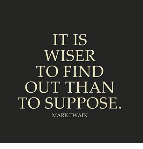 It Is Wiser To Find Out Than To Suppose Mark Twain Meme On Meme