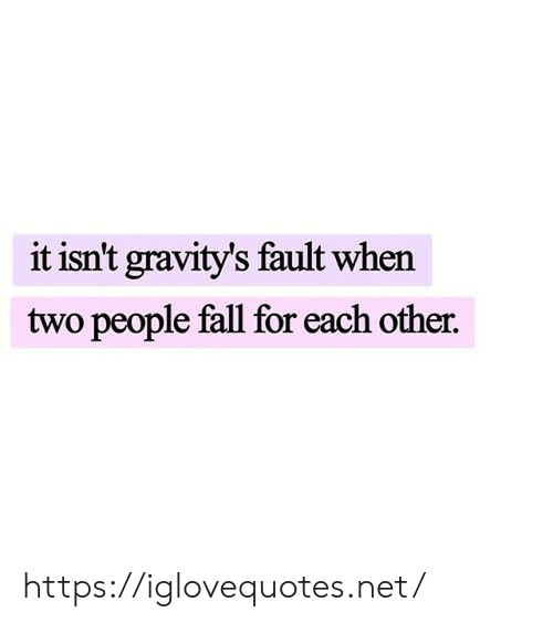 Fall, Net, and For: it isn't gravity's fault when  two people fall for each other. https://iglovequotes.net/