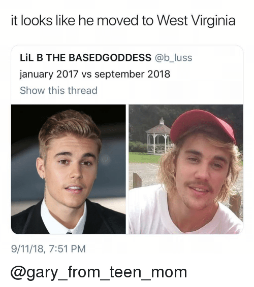 9/11, Lil B, and Teen Mom: it looks like he moved to West Virginia  LİL B THE BASEDGODDESS @bJuss  january 2017 vs september 2018  Show this thread  9/11/18, 7:51 PM @gary_from_teen_mom