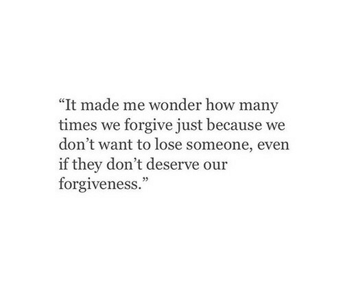 """How Many Times, Forgiveness, and Wonder: """"It made me wonder how many  times we forgive just because we  don't want to lose someone, even  if they don't deserve our  forgiveness."""""""
