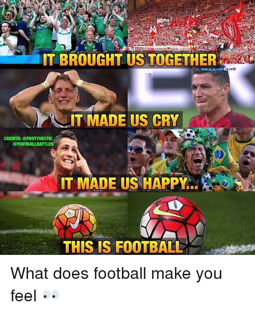 Football, Memes, and Happy: IT MADE US CRY  CREDITS: @FOOTY HECTIC  @FOOTBALL  IT MADE US HAPPY  THIS IS FOOTBALL What does football make you feel 👀