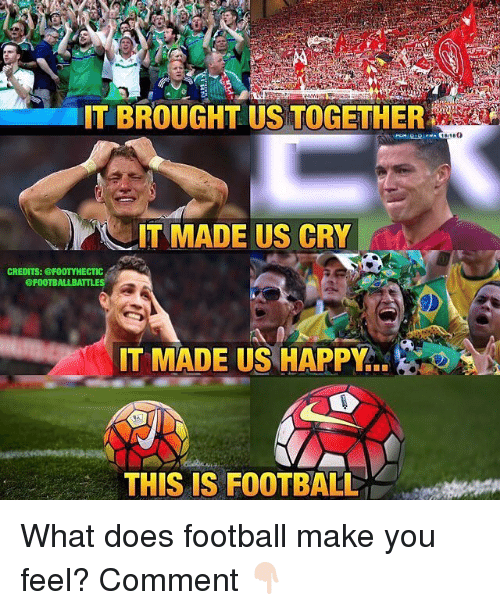 Football, Memes, and Happy: IT MADE US CRY  CREDITS: @FOOTY HECTIC  @FOOTBALL  IT MADE US HAPPY  THIS IS FOOTBALL What does football make you feel? Comment 👇🏻