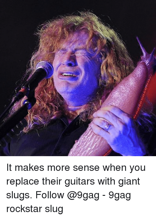 9gag, Memes, and Giant: It makes more sense when you replace their guitars with giant slugs. Follow @9gag - 9gag rockstar slug