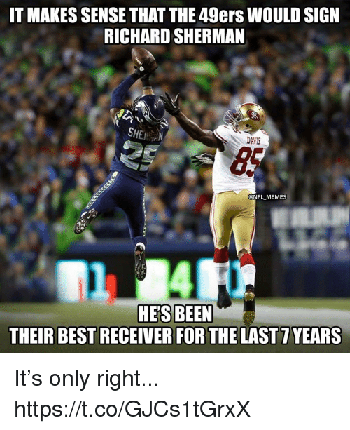 San Francisco 49ers, Football, and Memes: IT MAKES SENSE THAT THE 49ers WOULD SIGN  RICHARD SHERMAN  SHEN  DAVIS  @NFL MEMES  Th 174[を  HE'S BEEN  THEIR BEST RECEIVER FOR THE LAST 7YEARS It's only right... https://t.co/GJCs1tGrxX
