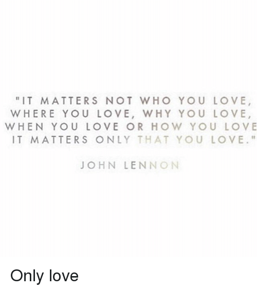 John Lennon Love And Girl Memes IT MATTERS NOT WHO YOU LOVE WHERE