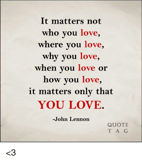 John Lennon Love And Memes It Matters Not Who You Where