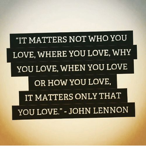 John Lennon Memes And IT MATTERS NOT WHO YOU LOVE