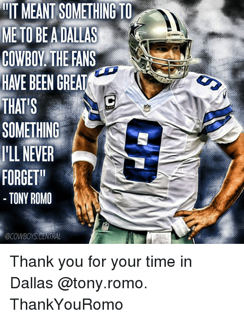 "Dallas Cowboys, Memes, and Tony Romo: IT MEANT SOMETHING TO  METO BEADALLAS  HAVE BEEN GREAT  THAT S  SOMETHING  I'LL NEVER  FORGET""  TONY ROMO  @COWBOYS CENTRAL Thank you for your time in Dallas @tony.romo. ThankYouRomo"