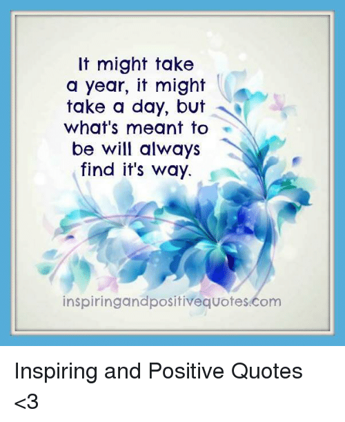 It Might Take A Year It Might Take A Day But Whats Meant To Be Will