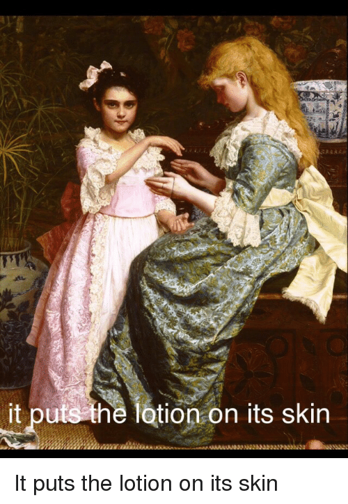 25+ Best Memes About Puts the Lotion on Its Skin | Puts ...