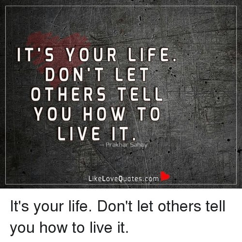 it\'s your life quotes