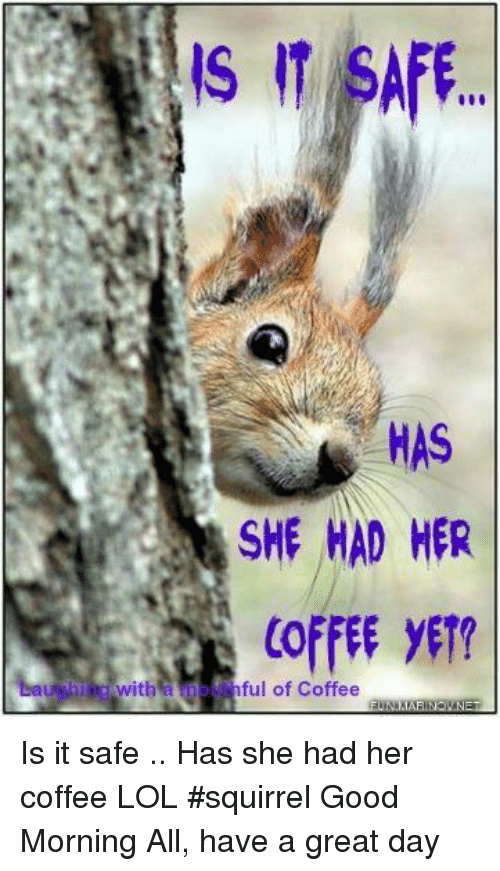 It Safe Has She Had Her Coffee Et With Ful Of Coffee Is It Safe Has