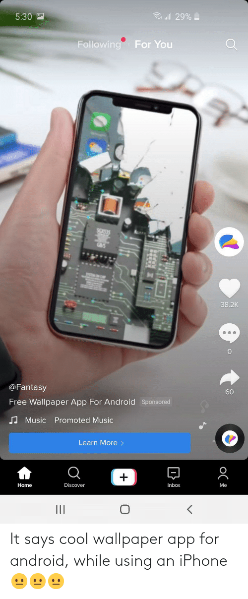 It Says Cool Wallpaper App For Android While Using An Iphone Android Meme On Me Me