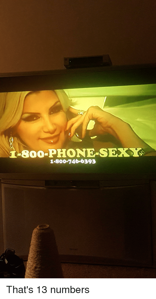 it soo phone sexg 18007466393 that s 13 numbers funny meme on