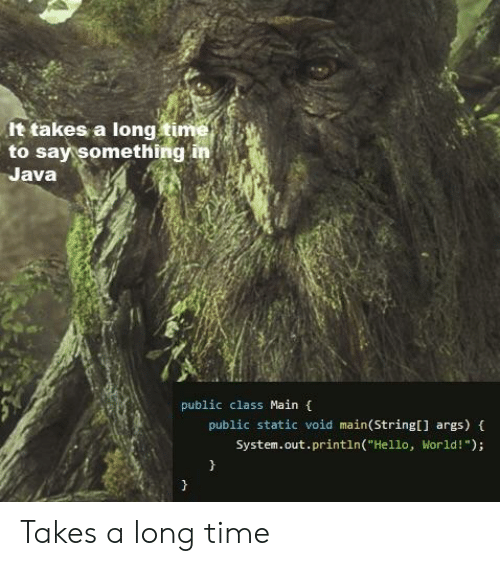 """Hello, Java, and Time: It takes a long tim  to say something in  Java  public class Main (  public static void main(Stringl] args) f  System.out.printin(""""Hello, World!"""") Takes a long time"""