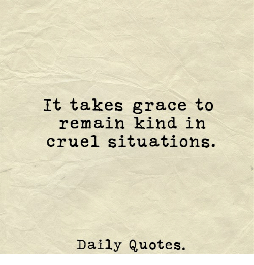 It Takes Grace to Remain Kind in Cruel Situations Daily ...