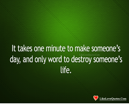 It Takes One Minute To Make Someones Like Love0 Day And Only Word