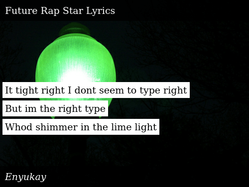 SIZZLE: It tight right I dont seem to type right But im the right type Whod shimmer in the lime light
