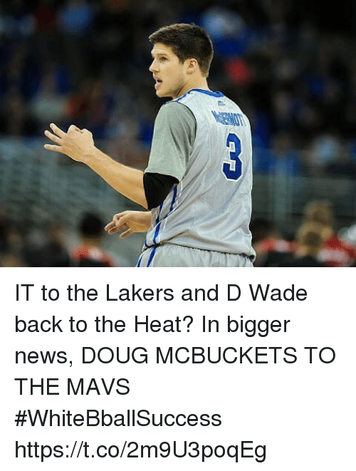 Basketball, Doug, and Los Angeles Lakers: IT to the Lakers and D Wade back to the Heat?  In bigger news, DOUG MCBUCKETS TO THE MAVS #WhiteBballSuccess https://t.co/2m9U3poqEg