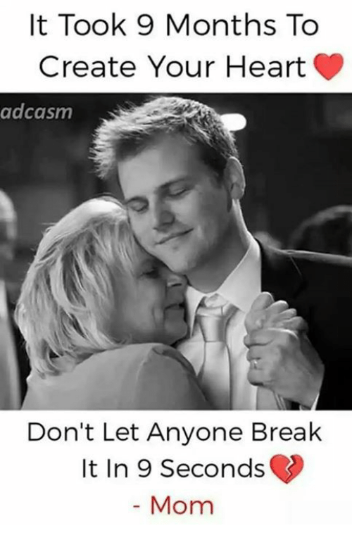 Memes, Break, and Heart: It Took 9 Months To  Create Your Heart  adcasm  Don't Let Anyone Break  It In 9 Seconds  Mom