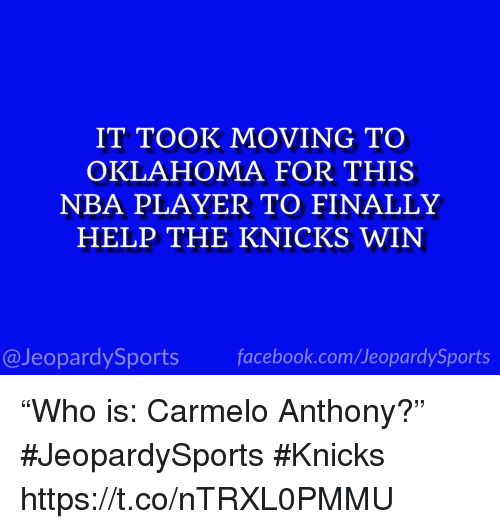 """Carmelo Anthony, New York Knicks, and Nba: IT TOOK MOVING TO  OKLAHOMA FOR THIS  NBA PLAYER TO FINALLY  HELP THE KNICKS WIN  @JeopardySportsfacebook.com/JeopardySports """"Who is: Carmelo Anthony?"""" #JeopardySports #Knicks https://t.co/nTRXL0PMMU"""