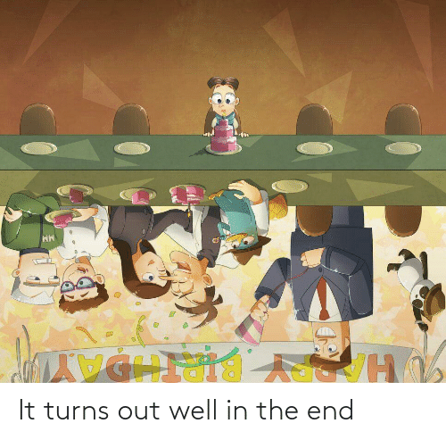 In the End, Well, and The End: It turns out well in the end