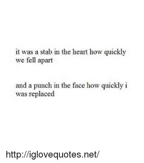 Heart, Http, and How: it was a stab in the heart how quickly  we fell apart  and a punch in the face how quickly i  as replaced http://iglovequotes.net/