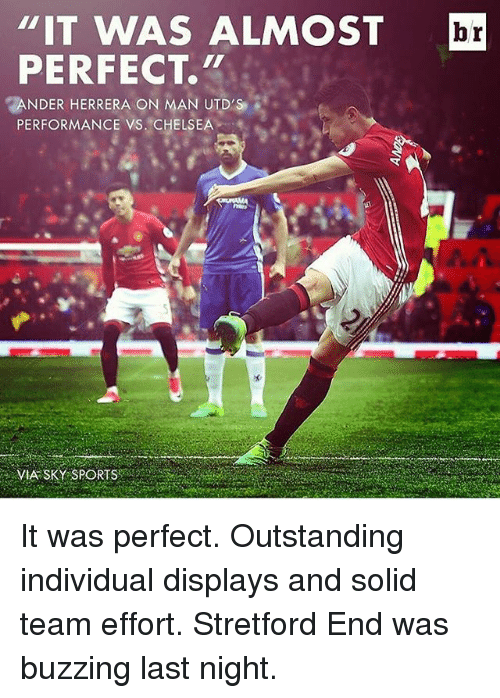 """Chelsea, Memes, and Sports: """"IT WAS ALMOST br  PERFECT.""""  NDER HERRERA ON MAN UTD'S  PERFORMANCE VS. CHELSEA  VIA SKY SPORTS It was perfect. Outstanding individual displays and solid team effort. Stretford End was buzzing last night."""