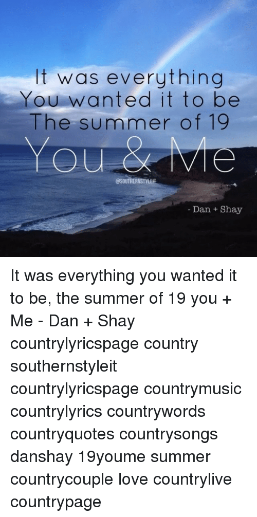 It Was Everything You Wanted It to Be the Summer of 19 Dan