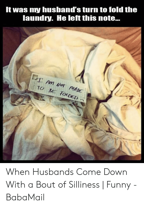 Funny, Laundry, and Down: It was my husband's turn to fold the  laundry. He left this note...  MADE  TO When Husbands Come Down With a Bout of Silliness | Funny - BabaMail
