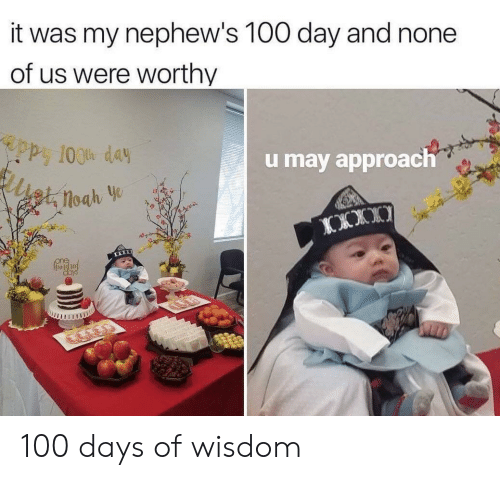 Anaconda, Wisdom, and May: it was my nephew's 100 day and none  of us were worthy  u may approach 100 days of wisdom