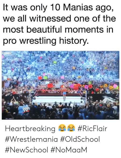 Beautiful, Memes, and Wrestling: It was only 10 Manias ago,  we all witnessed one of the  most beautiful moments in  pro wrestling history Heartbreaking 😂😂 #RicFlair #Wrestlemania #OldSchool #NewSchool #NoMaaM