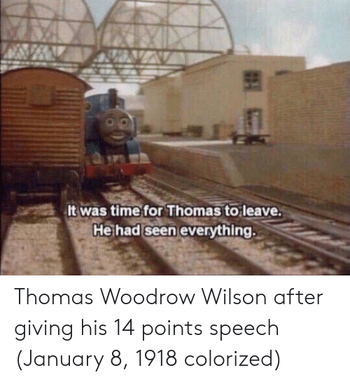 Time, Thomas, and Woodrow Wilson: It was time for Thomas to leave.  He had seen everything. Thomas Woodrow Wilson after giving his 14 points speech (January 8, 1918 colorized)