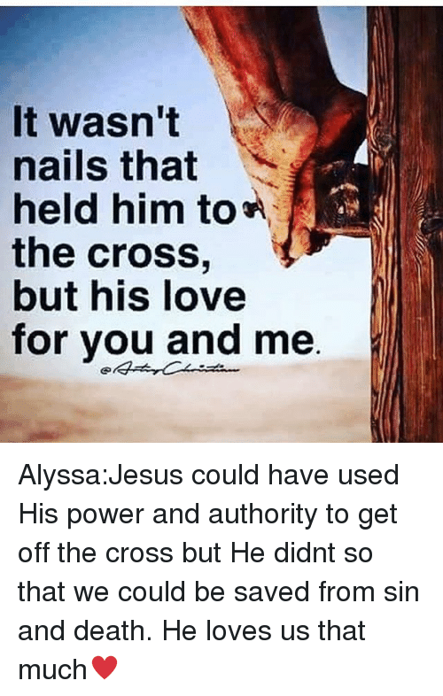 It Wasn\'t Nails That Held Him to the Cross but His Love for You and ...