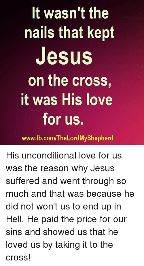 It Wasn\'t the Nails That Kept Jesus on the Cross T Was HIS Love for ...
