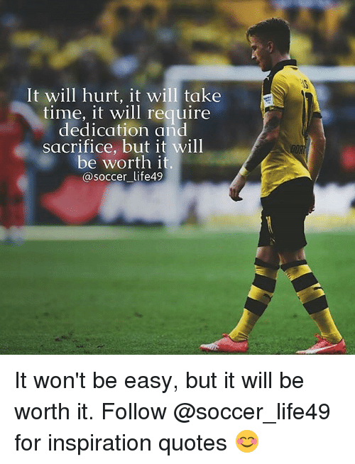 It Will Hurt It Will Take Time It Will Require Dedication And