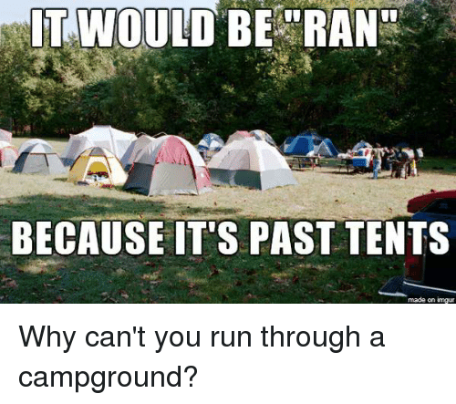Memes ? and Ran IT WOULD BE RAN BECAUSE ITu0027S PAST TENTS Why : past tent - memphite.com