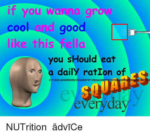 Advice, Cool, and Good: IT you wa  cool  good  IS  you sHould eat  a daily ratIon of  2.71828182845904523536028747135266249775724709369955957496967827724  every  da