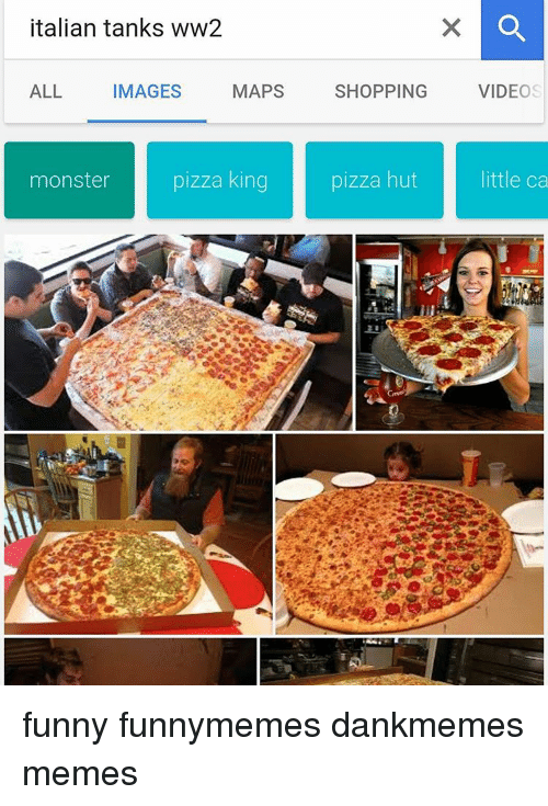 italian tanks ww2 all images maps monster pizza king shopping 12404834 italian tanks ww2 all images maps monster pizza king shopping,Italian Pizza Memes Funny