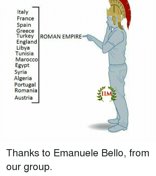 England, Memes, and France: Italy  France  Spain  Greece  Turkey ROMAN EMPIRE  England  Libya  Tunisia  Marocco  Egypt  Syria  Algeria  Portugal  Romania  Austria Thanks to Emanuele Bello, from our group.