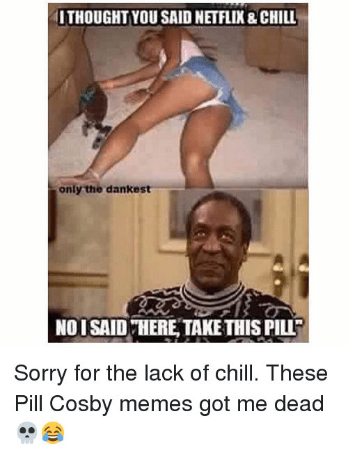 25 Best Cosby Meme Memes Sby Memes Pill Cosby Memes