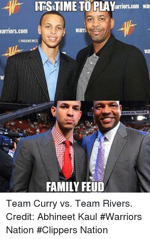 Nba, War, and Wars: ITHSSTIMETO PLAY  Comm War  armors Warn  Warriors com  @NBAMEMES  Wal  FAMILY FEUD Team Curry vs. Team Rivers. Credit: Abhineet Kaul  #Warriors Nation #Clippers Nation