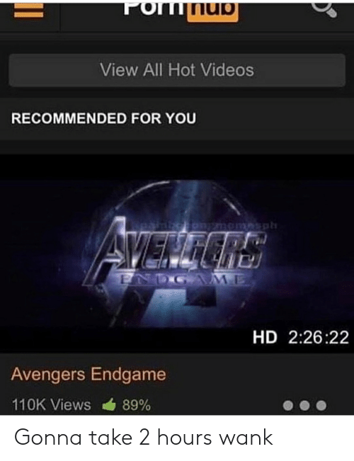 Videos, Avengers, and Dank Memes: ITIL  View All Hot Videos  RECOMMENDED FOR YOU  HD 2:26:22  Avengers Endgame  110K Views  89% Gonna take 2 hours wank