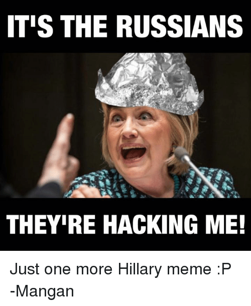 itis the russians theyire hacking me just one more hillary 4643513 ✅ 25 best memes about russian russian memes,Russians Did It Meme