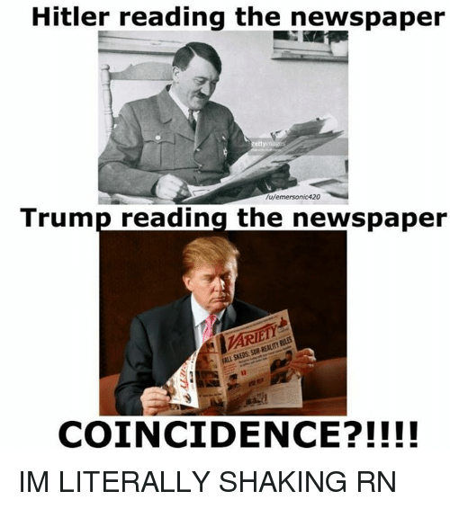 Itler Reading The Newspaper Trump Reading The Newspaper Coincidence