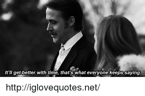 Http, Time, and Net: It'll get better with time, that s what everyone keeps saying http://iglovequotes.net/